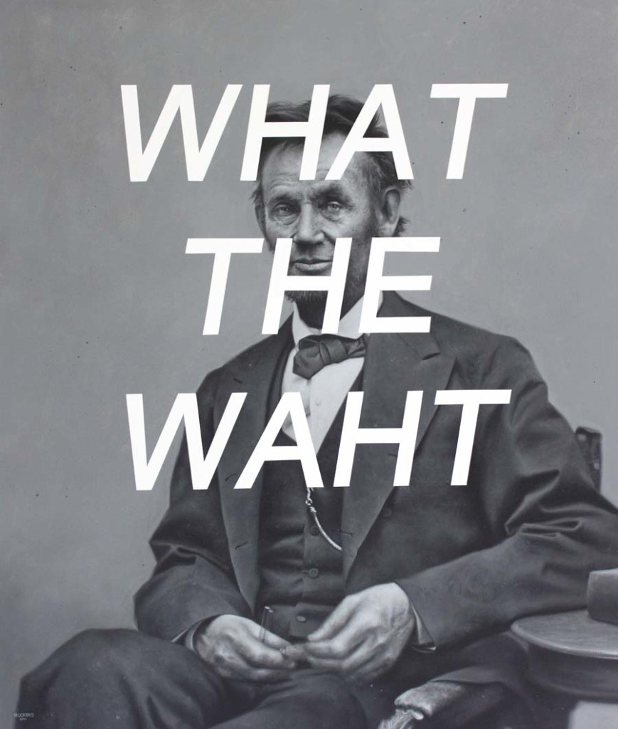 Abraham Lincoln, What The What